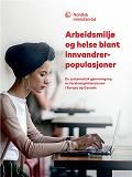 Cover for Arbeidsmiljø og helse blant innvandrerpopulasjoner: En systematisk gjennomgang av forskningslitteraturen i Europa og Canada