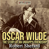 Cover for Oscar Wilde: The Story of an Unhappy Friendship