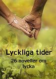 Cover for Lyckliga tider: 26 noveller om lycka