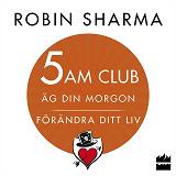 Cover for 5 AM CLUB: Äg din morgon, förändra ditt liv