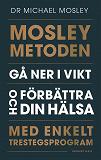 Cover for Mosleymetoden : Gå ner i vikt och förbättra din hälsa med enkelt trestegsprogram