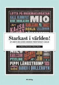 Cover for Starkast i världen! : att arbeta med Astrid Lindgrens författarskap i skolan