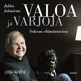Cover for Valoa ja varjoja – Jukka Jokiniemi, sokean elämäntarina