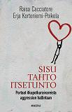 Cover for Sisu, tahto, itsetunto - Portaat itkupotkuraivareista aggression hallintaan