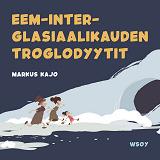 Cover for Pikku Kakkosen iltasatu: Eem-inter-glasiaalikauden troglodyytit