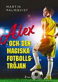 Cover for Alex och den magiska fotbollströjan