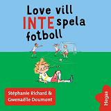 Cover for Vill INTE 2: Love vill INTE spela fotboll