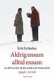 Cover for Aldrig ensam alltid ensam : Samtalen med Göran Persson 1996-2006