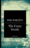 Cover for The Crazy Swede : En sann historia