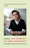 Cover for Jag lever ett liv som liknar ditt : En berättelse om att leva i en sårbar kropp