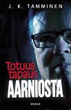 Cover for Totuus tapaus Aarniosta