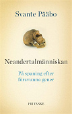 Cover for Neandertalmänniskan : På spaning efter försvunna gener