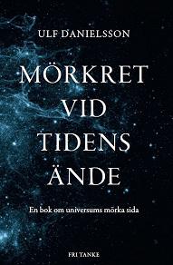 Cover for Mörkret vid tidens ände : Universums mörka materia och energi
