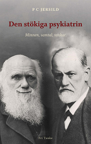 Cover for Den stökiga psykiatrin : Minnen, samtal, tankar