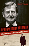 Cover for Den osannolika mördaren : Skandiamannen och mordet på Olof Palme