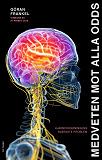Cover for Medveten mot alla odds : Hjärnforskningens svåraste problem