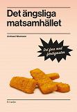 Cover for Det ängsliga matsamhället : Det fina med färdigmaten