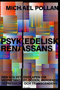 Cover for Psykedelisk renässans : Den nya vetenskapen om medvetandet, döden, beroende, depression och transcendens