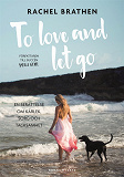 Cover for To love and let go : En berättelse om kärlek, sorg och tacksamhet