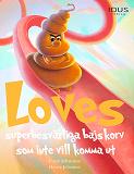 Cover for Loves superbesvärliga bajskorv som inte vill komma ut