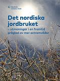 Cover for Det nordiska jordbruket: utmaningar i en framtid präglad av mer extremväder