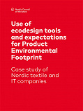 Cover for Use of ecodesign tools and expectations for Product Environmental Footprint: Case study of Nordic textile and IT companies