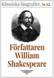 Cover for Klassiska biografier 12: Författaren William Shakespeare – Återutgivning av text från 1880