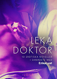 Cover for Leka doktor - 10 erotiska noveller i samarbete med Erika Lust