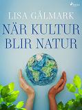 Cover for När kultur blir natur