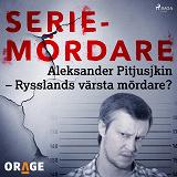 Cover for Aleksander Pitjusjkin – Rysslands värsta mördare?