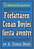 Cover for Författaren Arthur Conan Doyles första äventyr – Återutgivning av memoarer från 1923