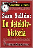 Cover for 5-minuters deckare. Sam Sellén: En detektivhistoria. Återutgivning av text från 1908