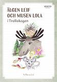 Cover for Älgen Leif och Musen Lola i Trollskogen