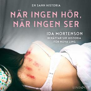 Cover for När ingen hör, när ingen ser: En sann historia