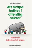 Cover for Att skapa helhet i offentlig sektor: Tankar om tvärsektoriellt arbete