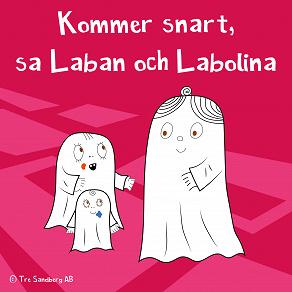 Cover for Kommer snart, sa Laban och Labolina