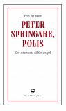 Cover for Peter Springare, polis : om ett stressat våldsmonopol
