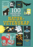 Cover for 100 fantastiska fakta om naturvetenskap