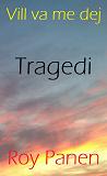 Cover for Vill va me dej : Tragedi