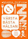 Cover for Värsta bästa hälsan : Maten – Kroppen – Hjärnan – Sömnen