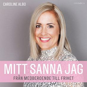 Cover for Mitt sanna jag: Från medberoende till frihet