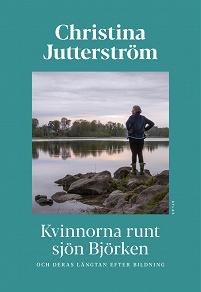 Cover for Kvinnorna runt sjön Björken : och deras längtan efter bildning
