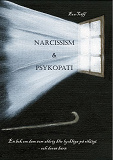 Cover for Narcissism och Psykopati En bok om dem som aldrig blir lyckliga på riktigt - och deras barn