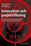 Cover for Innovation och projektifiering: Att styra och leda handlingskapaciteten i moderna offentliga organisationer
