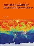 Cover for Olemmeko ymmärtäneet väärin ilmastomuutoksen?