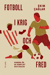 Cover for Fotboll i krig och fred : Hundra år av konflikt och dialog