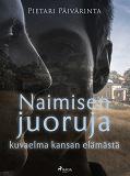 Cover for Naimisen juoruja - kuvaelma kansan elämästä