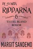 Cover for Tistel bland rosor: De svarta riddarna 6