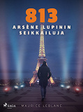 Cover for 813: Arsène Lupinin seikkailuja
