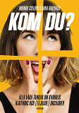 Cover for Kom du? : Alla våra tankar om kvinnlig njutning och (fejkade) orgasmer